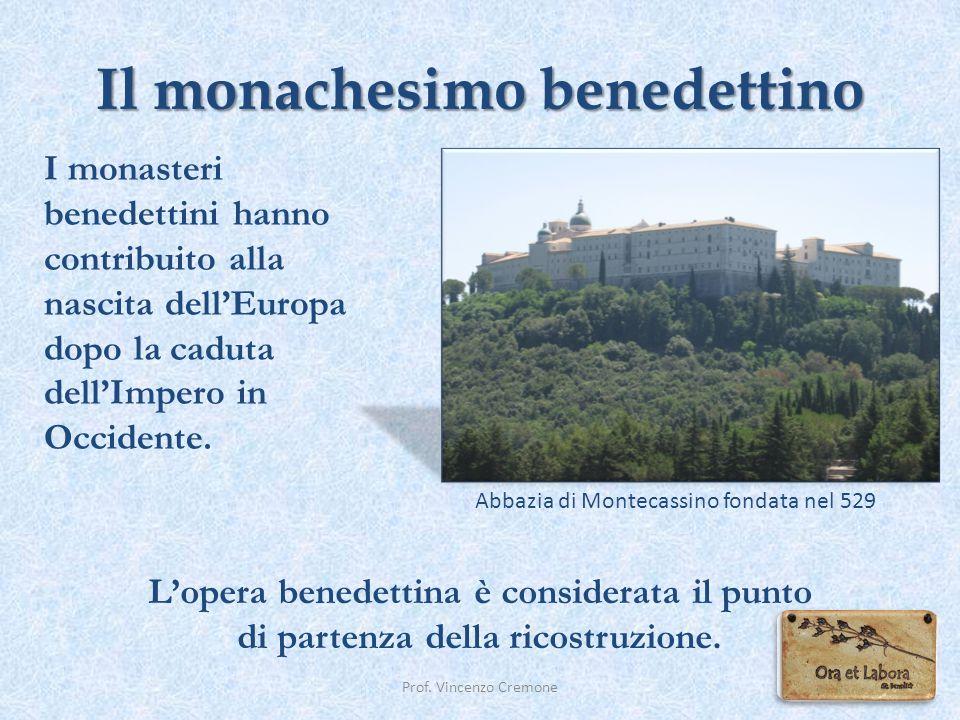Il monachesimo benedettino L'opera benedettina è considerata il punto di partenza della ricostruzione. Abbazia di Montecassino fondata nel 529 Prof. V