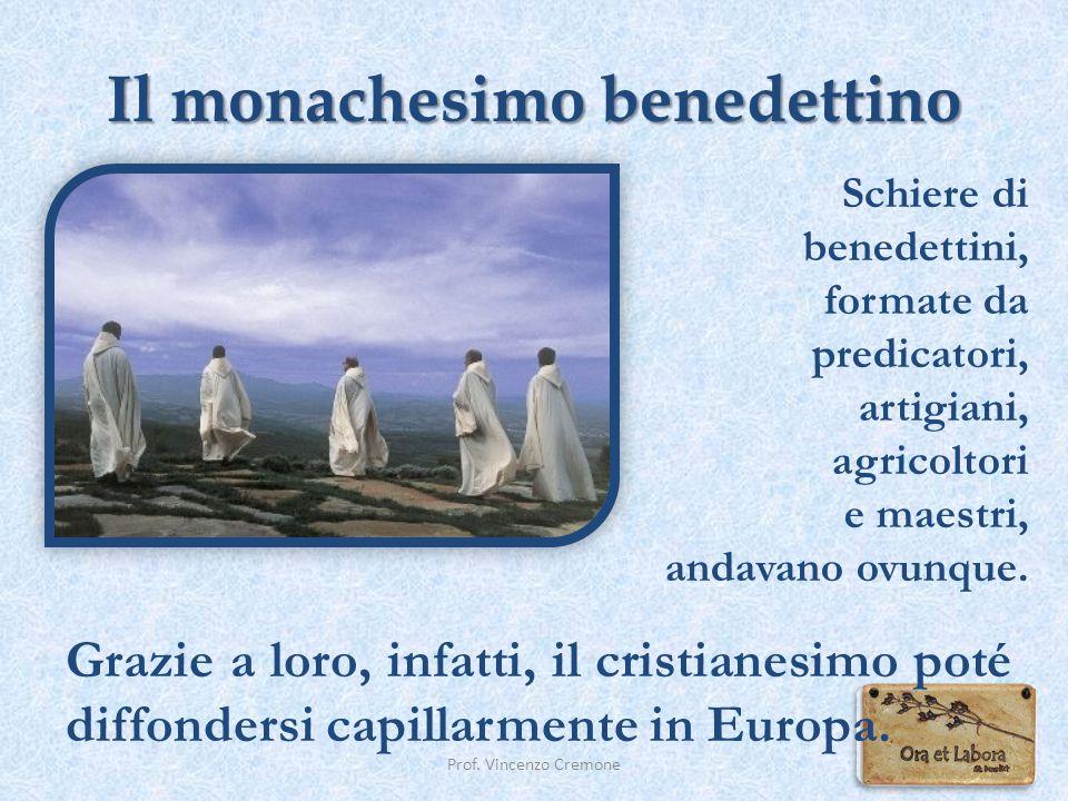 Il monachesimo benedettino Schiere di benedettini, formate da predicatori, artigiani, agricoltori e maestri, andavano ovunque. Prof. Vincenzo Cremone