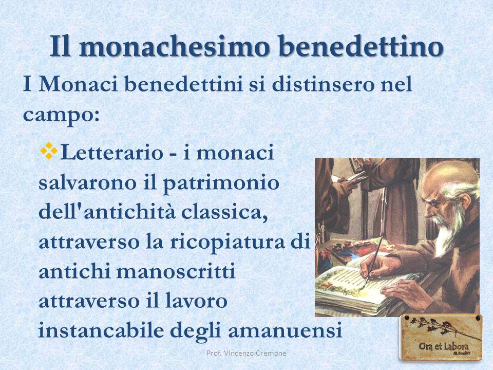 Prof. Vincenzo Cremone I Monaci benedettini si distinsero nel campo:  Letterario - i monaci salvarono il patrimonio dell'antichità classica, attraver
