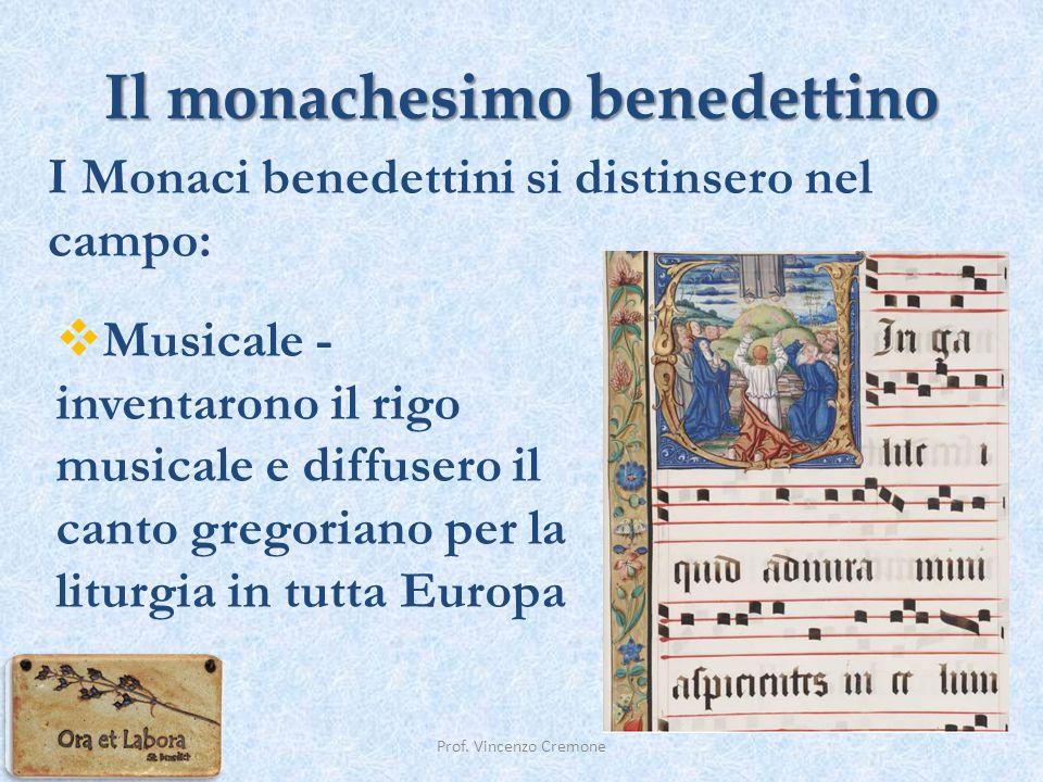 Il monachesimo benedettino Prof. Vincenzo Cremone  Musicale - inventarono il rigo musicale e diffusero il canto gregoriano per la liturgia in tutta E