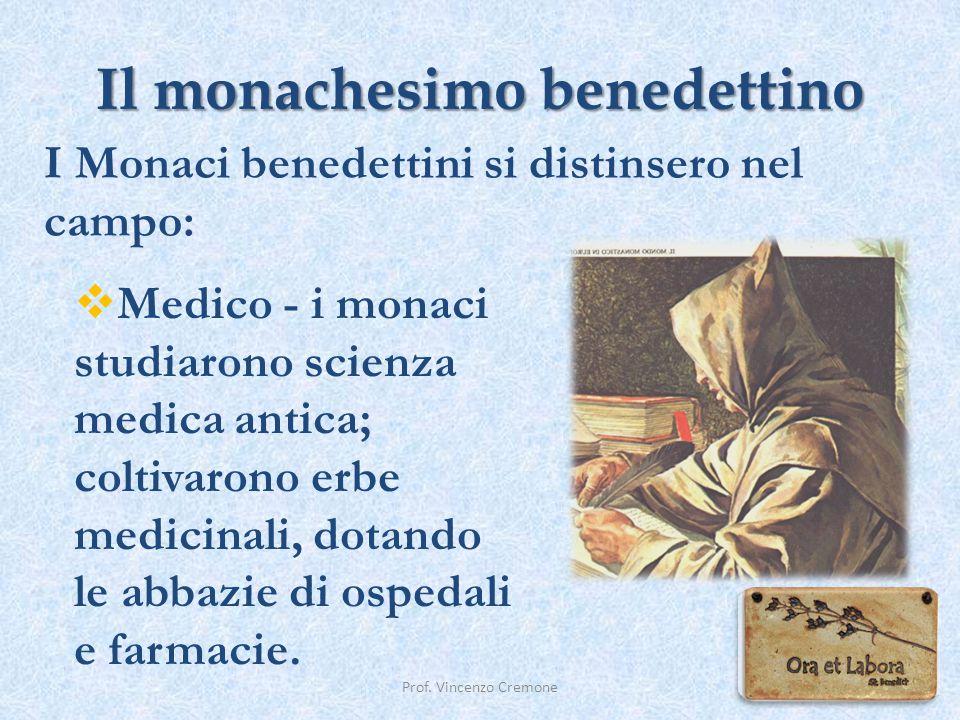 Il monachesimo benedettino Prof. Vincenzo Cremone I Monaci benedettini si distinsero nel campo:  Medico - i monaci studiarono scienza medica antica;