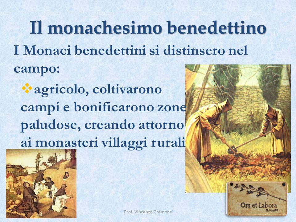 Il monachesimo benedettino Prof. Vincenzo Cremone I Monaci benedettini si distinsero nel campo:  agricolo, coltivarono campi e bonificarono zone palu