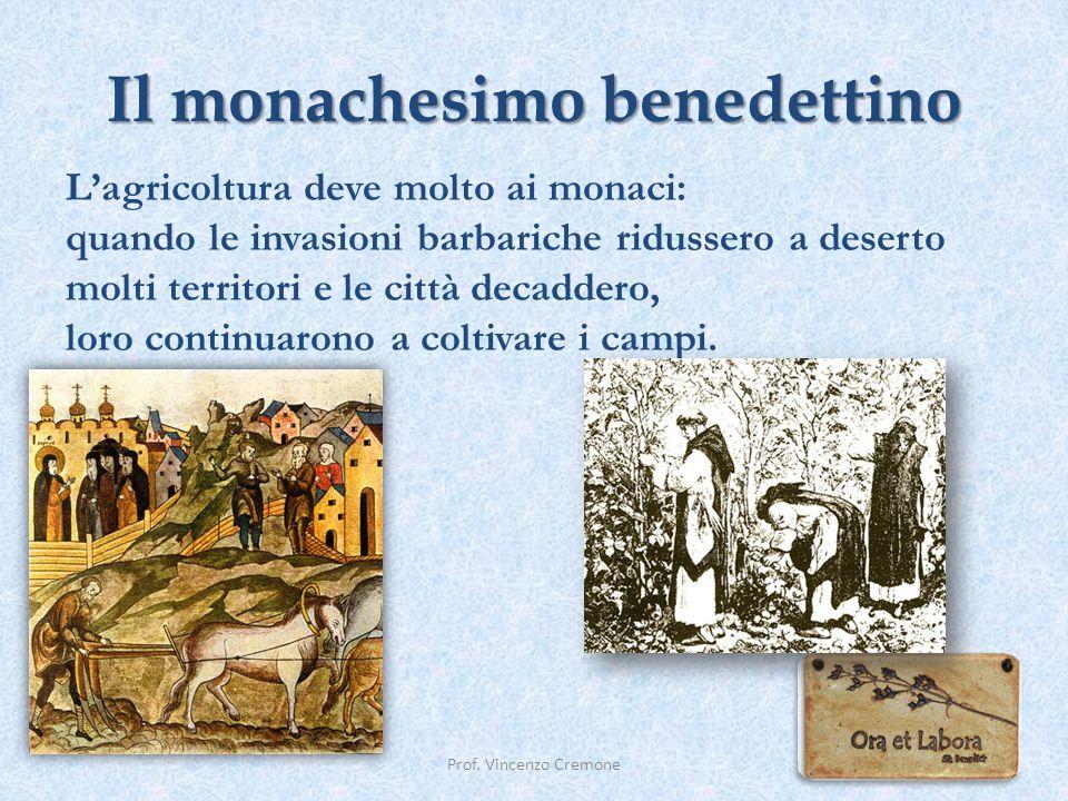 Il monachesimo benedettino Prof. Vincenzo Cremone L'agricoltura deve molto ai monaci: quando le invasioni barbariche ridussero a deserto molti territo