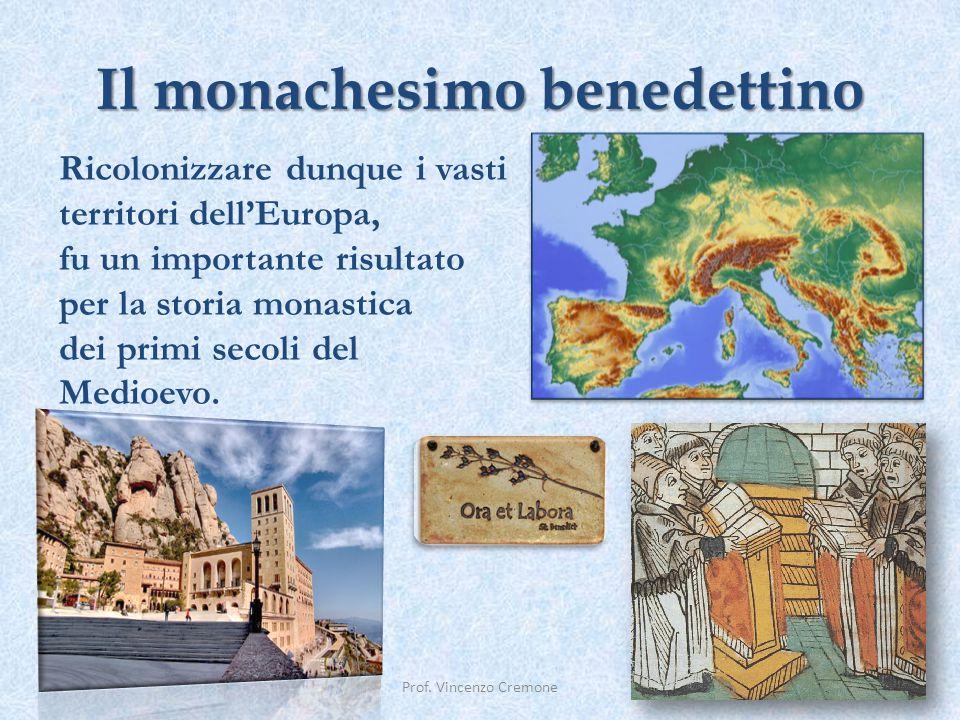 Il monachesimo benedettino Prof. Vincenzo Cremone Ricolonizzare dunque i vasti territori dell'Europa, fu un importante risultato per la storia monasti