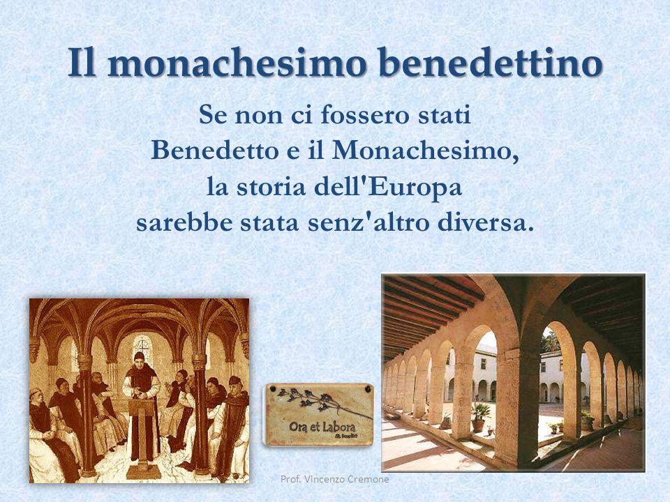 Il monachesimo benedettino Prof. Vincenzo Cremone Se non ci fossero stati Benedetto e il Monachesimo, la storia dell'Europa sarebbe stata senz'altro d