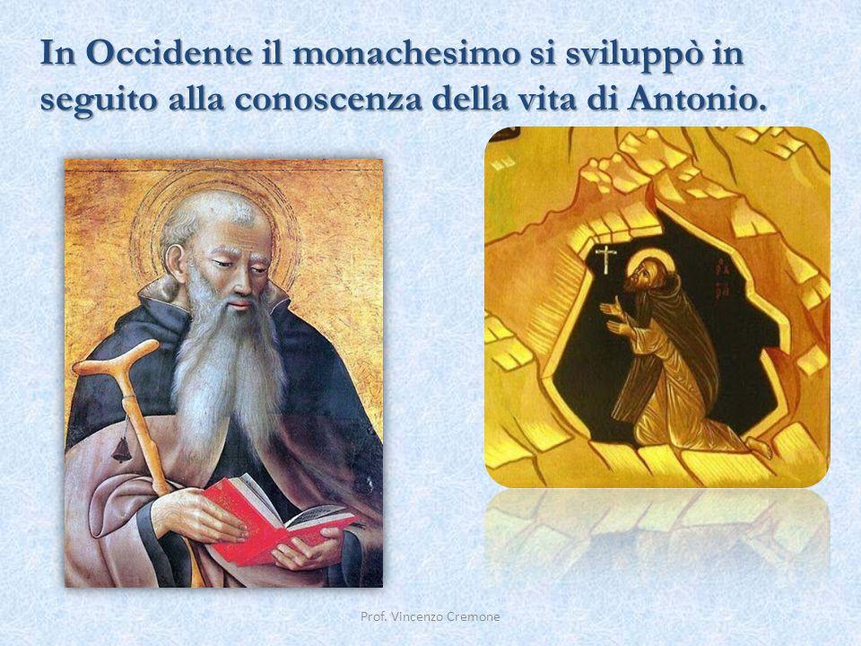 In Occidente il monachesimo si sviluppò in seguito alla conoscenza della vita di Antonio. Prof. Vincenzo Cremone