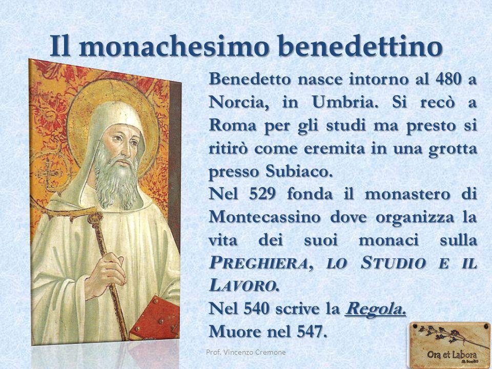 Il monachesimo benedettino Prof. Vincenzo Cremone Benedetto nasce intorno al 480 a Norcia, in Umbria. Si recò a Roma per gli studi ma presto si ritirò