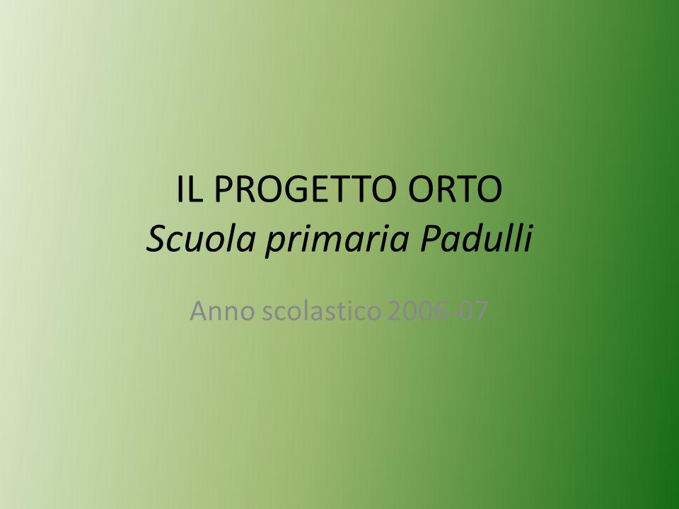 IL PROGETTO ORTO Scuola primaria Padulli Anno scolastico 2006-07