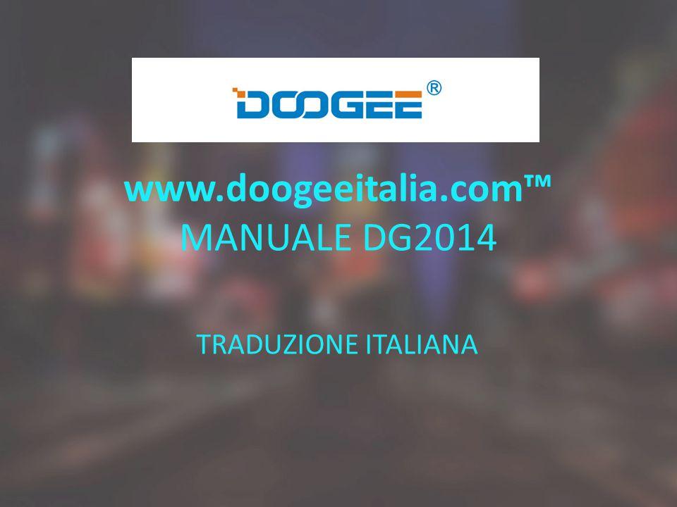 www.doogeeitalia.com™ MANUALE DG2014 TRADUZIONE ITALIANA