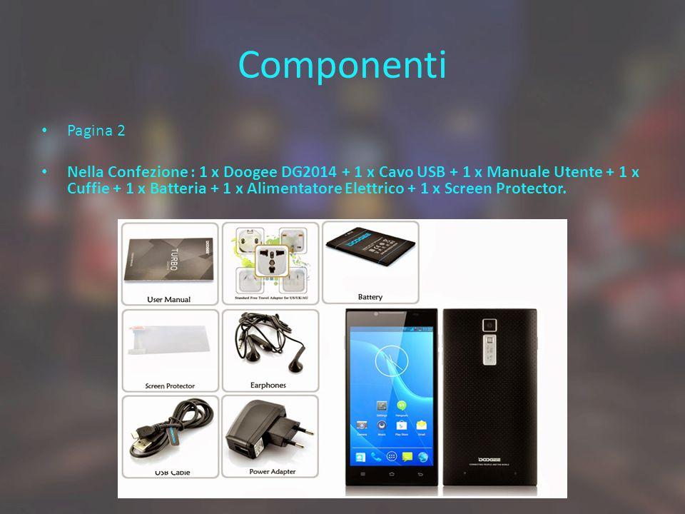 Componenti Pagina 2 Nella Confezione : 1 x Doogee DG2014 + 1 x Cavo USB + 1 x Manuale Utente + 1 x Cuffie + 1 x Batteria + 1 x Alimentatore Elettrico