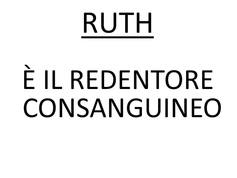 È IL REDENTORE CONSANGUINEO RUTH
