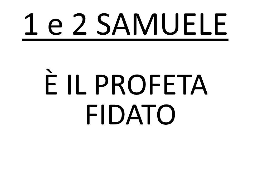 È IL PROFETA FIDATO 1 e 2 SAMUELE