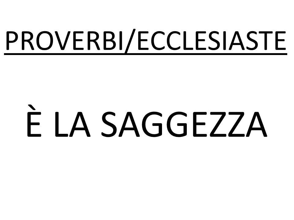 È LA SAGGEZZA PROVERBI/ECCLESIASTE