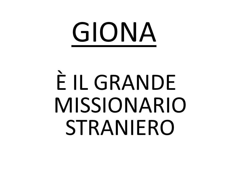È IL GRANDE MISSIONARIO STRANIERO GIONA
