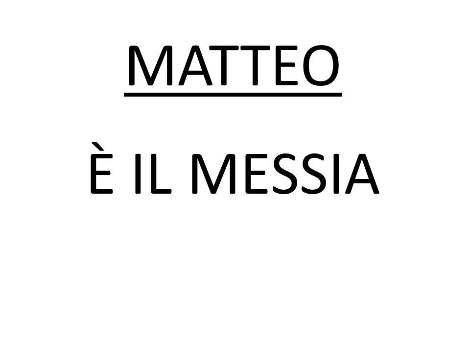 È IL MESSIA MATTEO