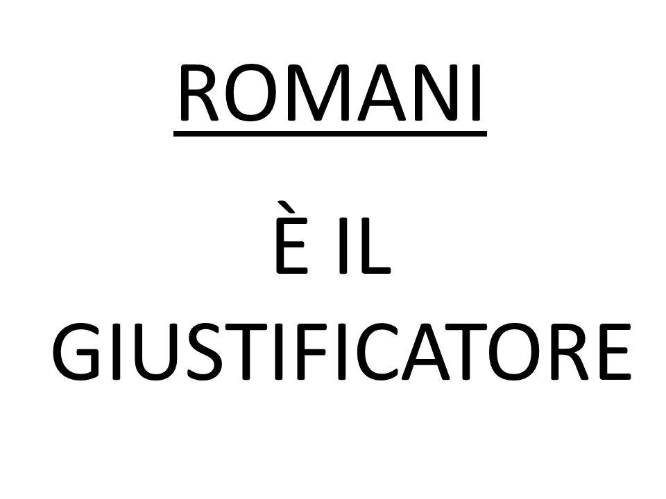 È IL GIUSTIFICATORE ROMANI