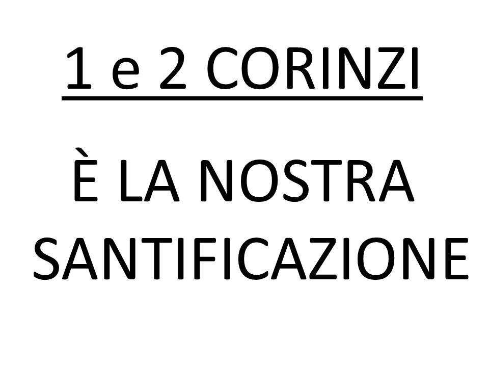 È LA NOSTRA SANTIFICAZIONE 1 e 2 CORINZI