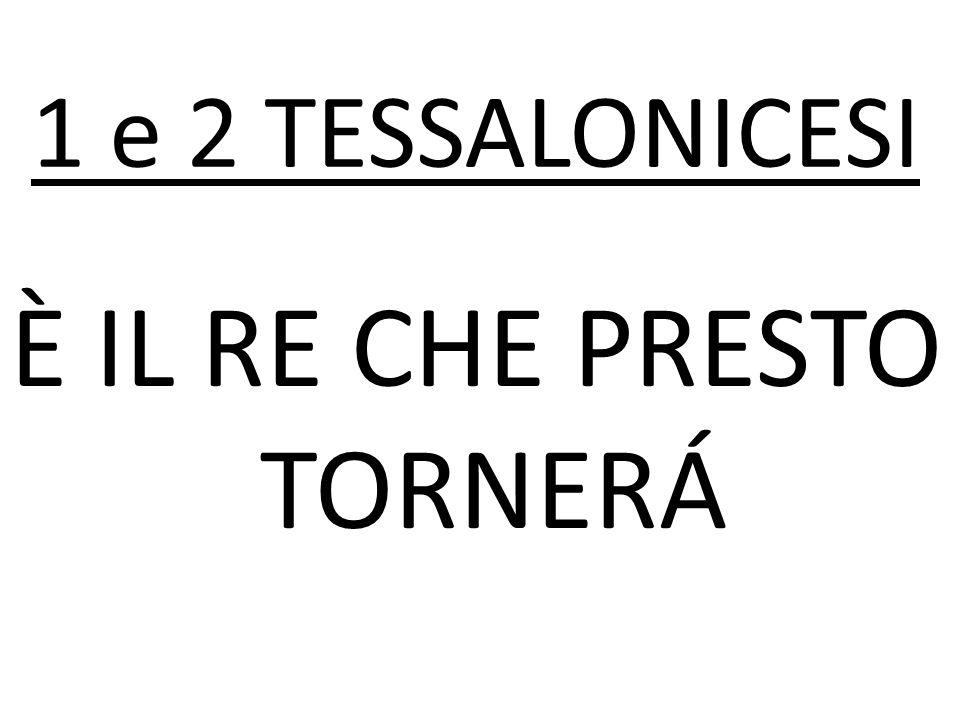 È IL RE CHE PRESTO TORNERÁ 1 e 2 TESSALONICESI