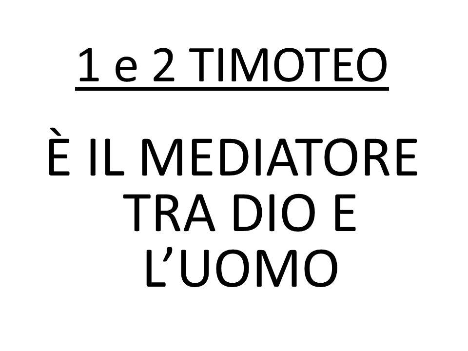 È IL MEDIATORE TRA DIO E L'UOMO 1 e 2 TIMOTEO