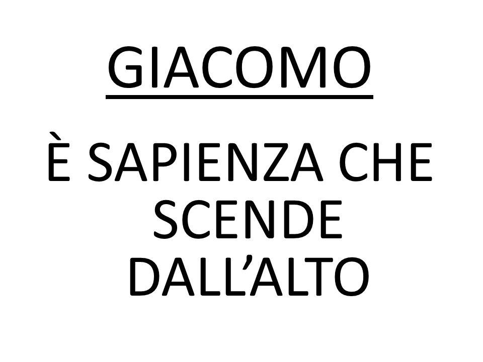 È SAPIENZA CHE SCENDE DALL'ALTO GIACOMO