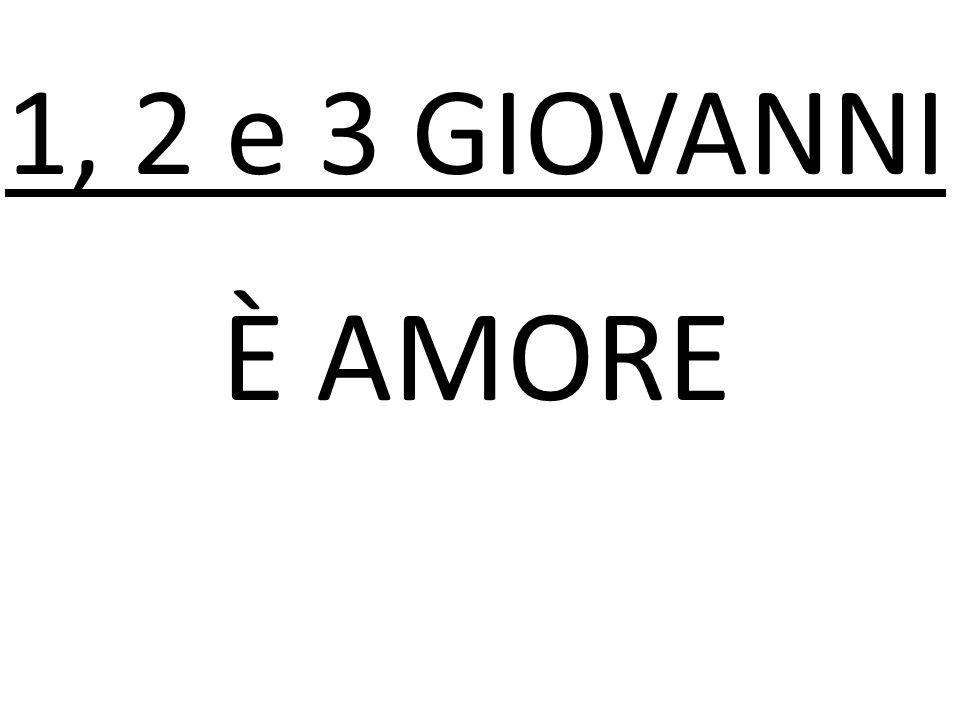 È AMORE 1, 2 e 3 GIOVANNI