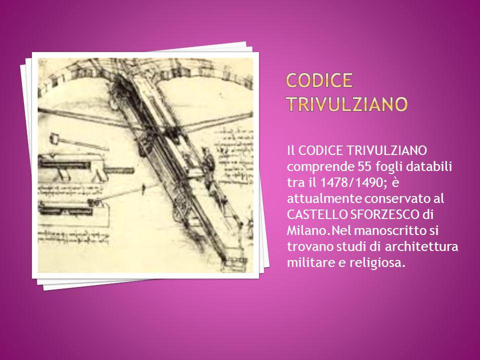 Il CODICE TRIVULZIANO comprende 55 fogli databili tra il 1478/1490; è attualmente conservato al CASTELLO SFORZESCO di Milano.Nel manoscritto si trovano studi di architettura militare e religiosa.