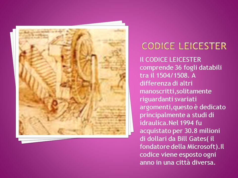 Il CODICE LEICESTER comprende 36 fogli databili tra il 1504/1508.