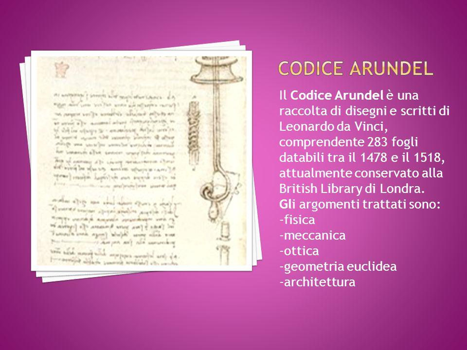 Il Codice Arundel è una raccolta di disegni e scritti di Leonardo da Vinci, comprendente 283 fogli databili tra il 1478 e il 1518, attualmente conservato alla British Library di Londra.