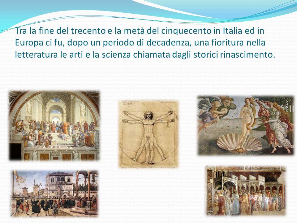 Tra la fine del trecento e la metà del cinquecento in Italia ed in Europa ci fu, dopo un periodo di decadenza, una fioritura nella letteratura le arti