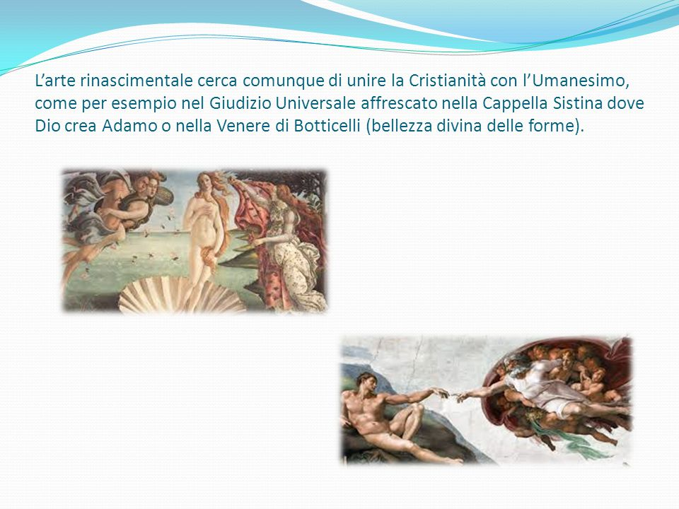 L'arte rinascimentale cerca comunque di unire la Cristianità con l'Umanesimo, come per esempio nel Giudizio Universale affrescato nella Cappella Sisti