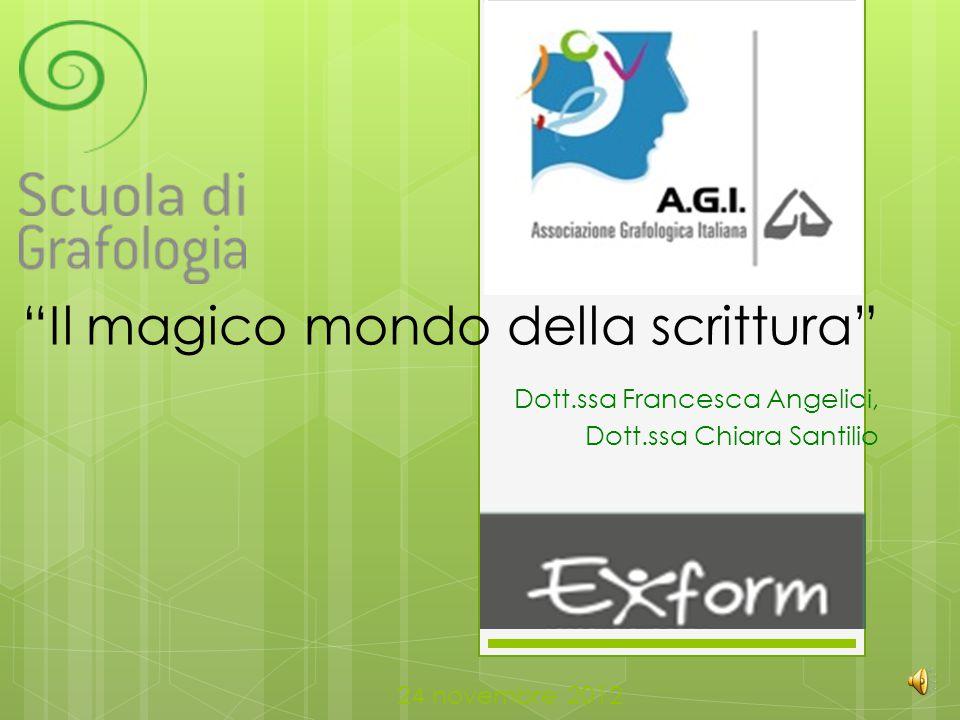 Il magico mondo della scrittura Dott.ssa Francesca Angelici, Dott.ssa Chiara Santilio 24 novembre 2012