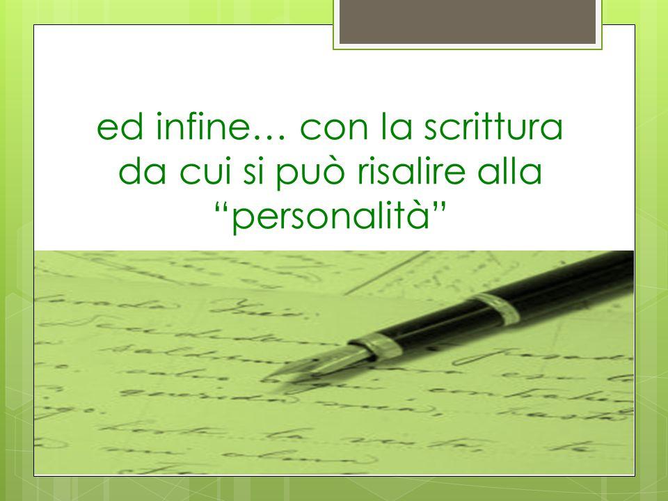 ed infine… con la scrittura da cui si può risalire alla personalità