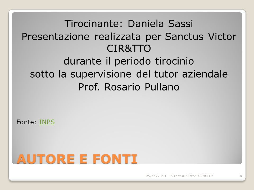 AUTORE E FONTI Tirocinante: Daniela Sassi Presentazione realizzata per Sanctus Victor CIR&TTO durante il periodo tirocinio sotto la supervisione del tutor aziendale Prof.