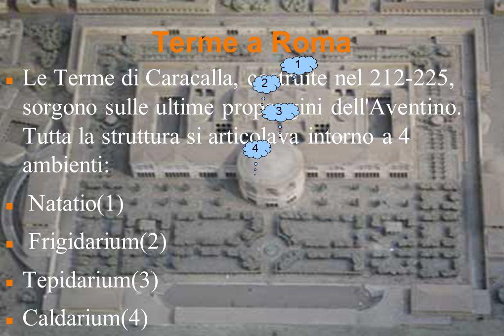 Terme a Roma Le Terme di Diocleziano sorgono a oriente del Quirinale e del Viminale, furono completate fra il 305-306.