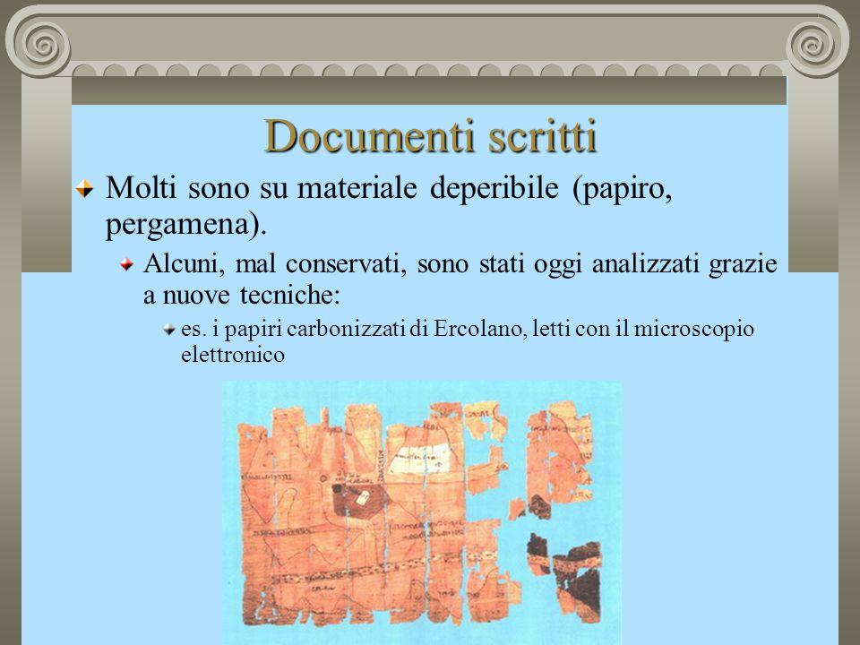 Documenti scritti Molti sono su materiale deperibile (papiro, pergamena). Alcuni, mal conservati, sono stati oggi analizzati grazie a nuove tecniche: