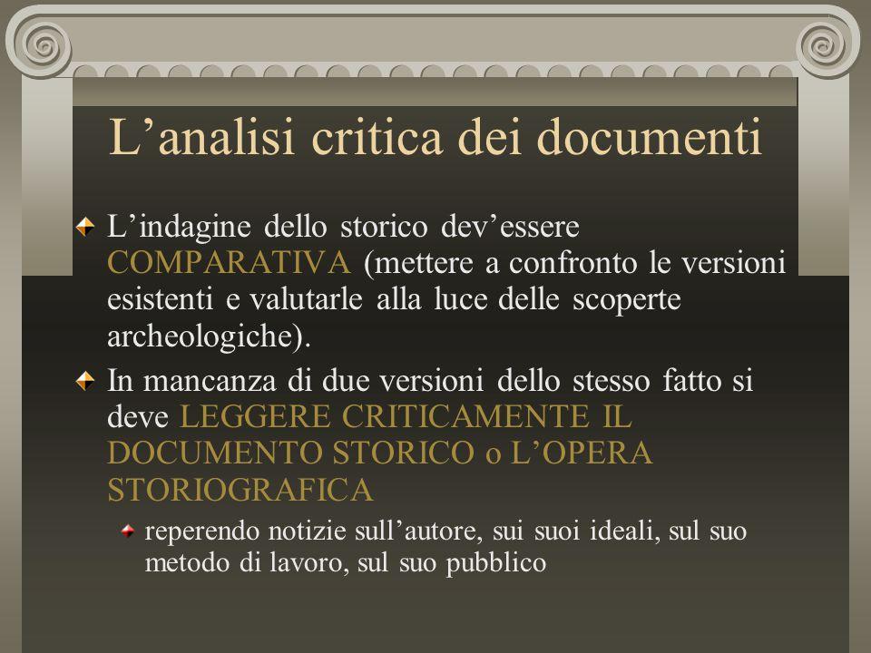L'analisi critica dei documenti L'indagine dello storico dev'essere COMPARATIVA (mettere a confronto le versioni esistenti e valutarle alla luce delle