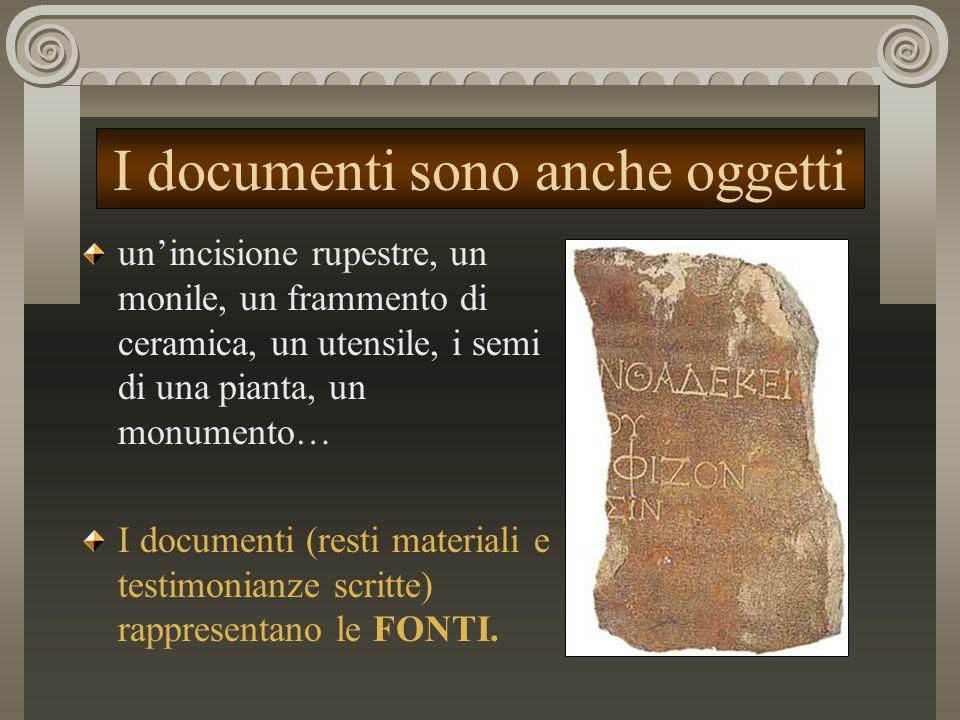 I documenti sono anche oggetti un'incisione rupestre, un monile, un frammento di ceramica, un utensile, i semi di una pianta, un monumento… I document