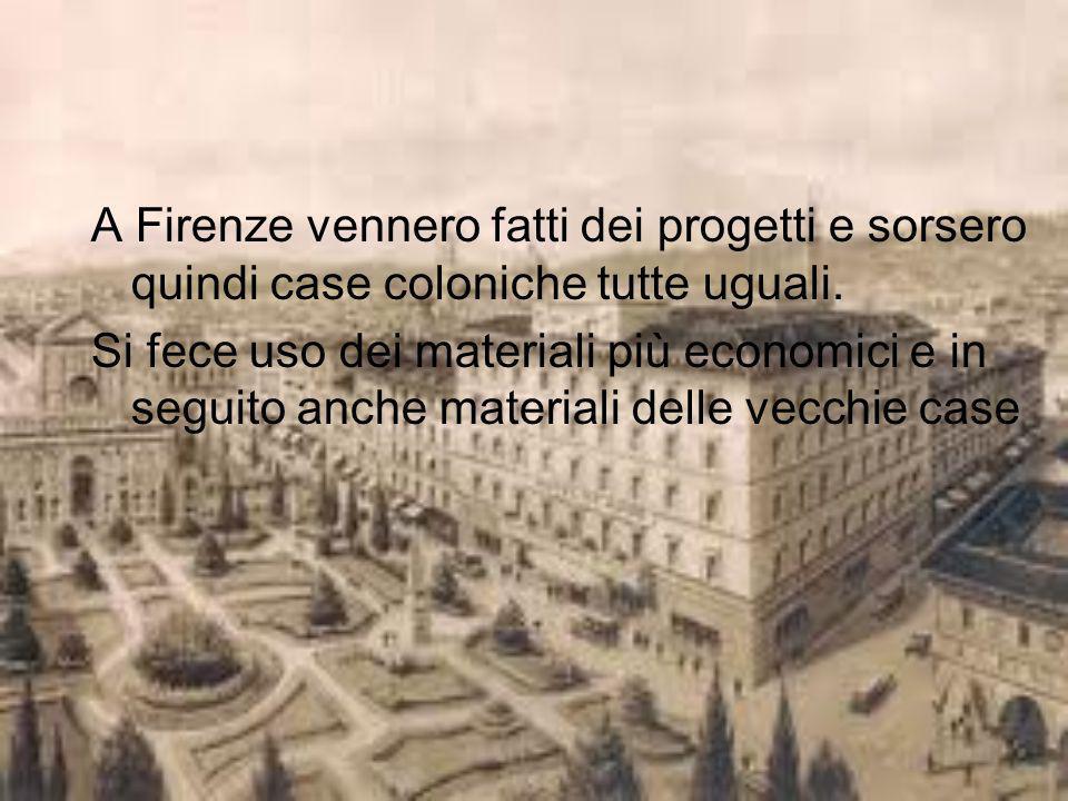 A Firenze vennero fatti dei progetti e sorsero quindi case coloniche tutte uguali. Si fece uso dei materiali più economici e in seguito anche material