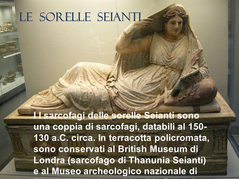 Le Sorelle Seianti I I sarcofagi delle sorelle Seianti sono una coppia di sarcofagi, databili al 150- 130 a.C.