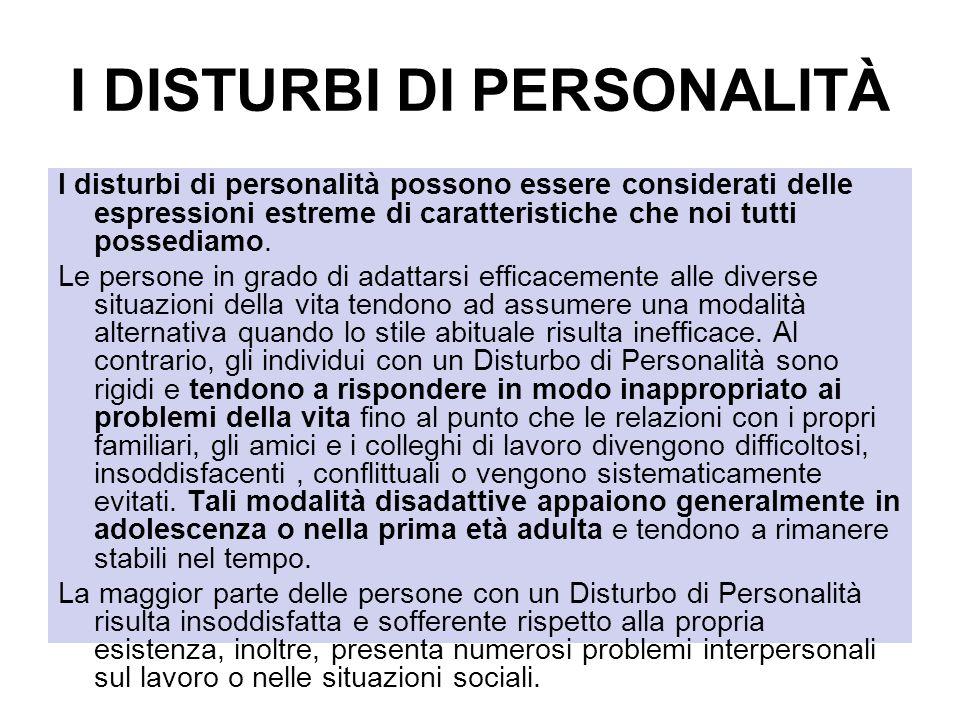 I DISTURBI DI PERSONALITÀ I disturbi di personalità possono essere considerati delle espressioni estreme di caratteristiche che noi tutti possediamo.