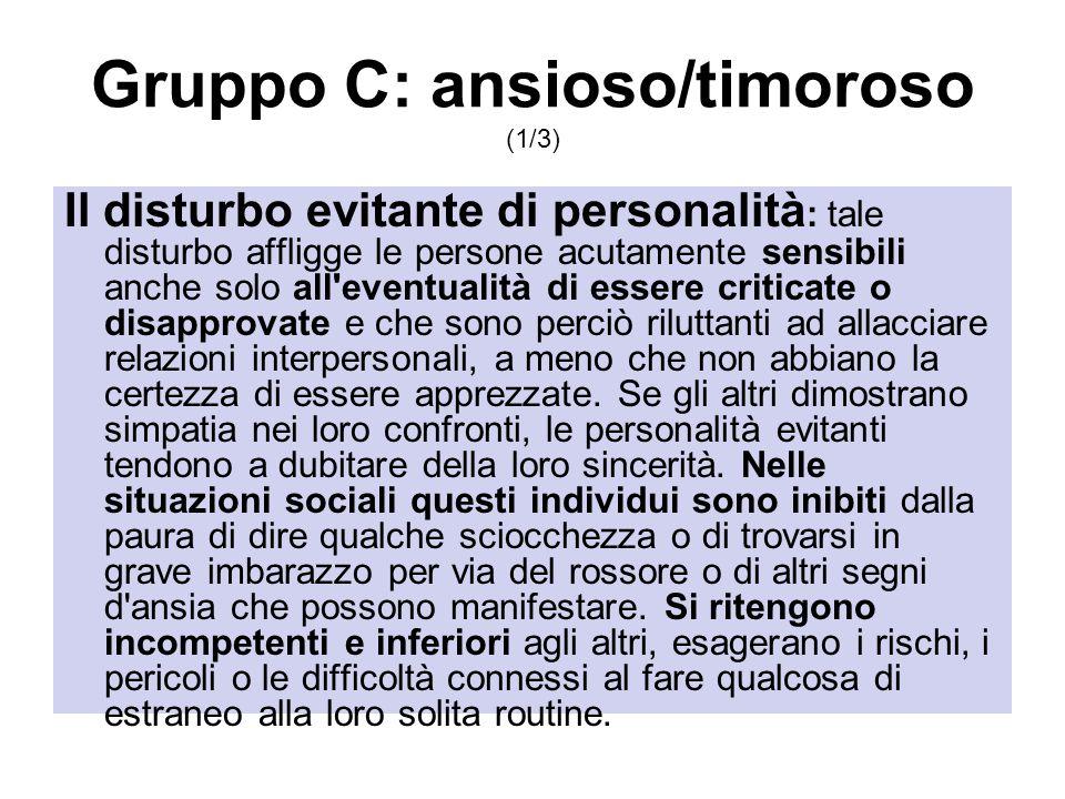 Gruppo C: ansioso/timoroso (1/3) Il disturbo evitante di personalità : tale disturbo affligge le persone acutamente sensibili anche solo all'eventuali