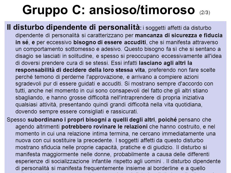 Gruppo C: ansioso/timoroso (2/3) Il disturbo dipendente di personalità : i soggetti affetti da disturbo dipendente di personalità si caratterizzano pe