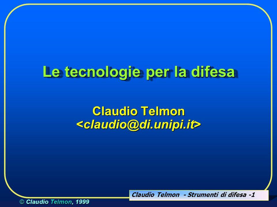 Claudio Telmon - Strumenti di difesa -12 © Claudio Telmon, 1999 Meccanismi di autenticazione  Qualcosa che si sa (password, PIN)  Qualcosa che si ha (smart card, token)  Qualcosa che si è (misure biometriche)  È possibile ( e preferibile) combinare più meccanismi ...