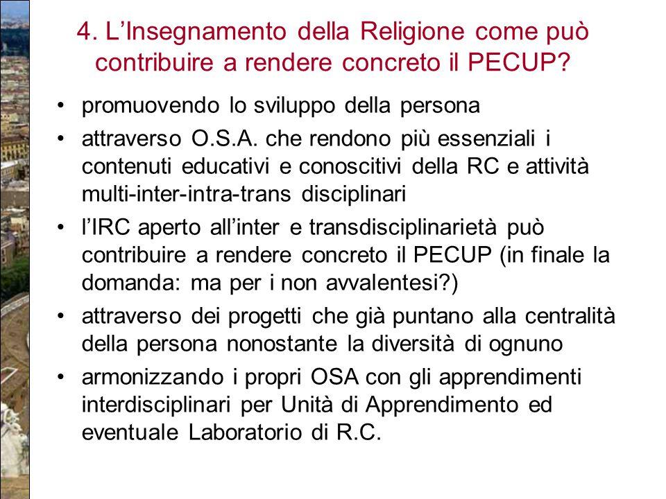 4. L'Insegnamento della Religione come può contribuire a rendere concreto il PECUP? promuovendo lo sviluppo della persona attraverso O.S.A. che rendon