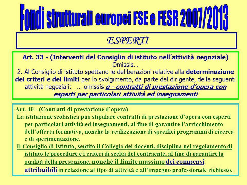 ESPERTI Art. 33 - (Interventi del Consiglio di istituto nell'attività negoziale) Omissis… 2. Al Consiglio di istituto spettano le deliberazioni relati