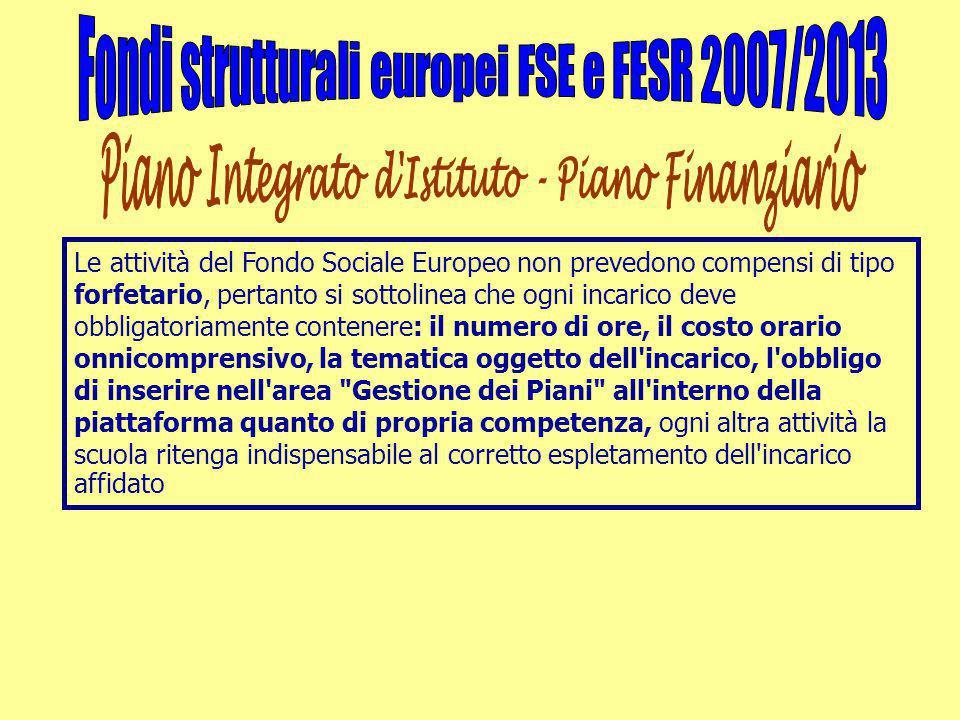 Le attività del Fondo Sociale Europeo non prevedono compensi di tipo forfetario, pertanto si sottolinea che ogni incarico deve obbligatoriamente conte