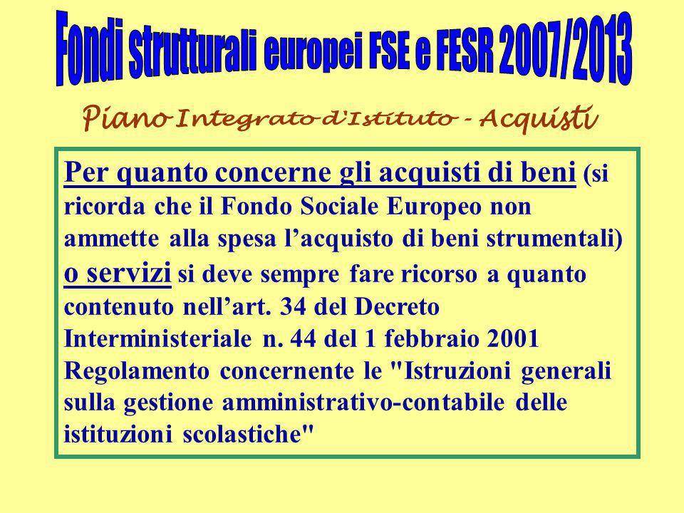 Per quanto concerne gli acquisti di beni (si ricorda che il Fondo Sociale Europeo non ammette alla spesa l'acquisto di beni strumentali) o servizi si