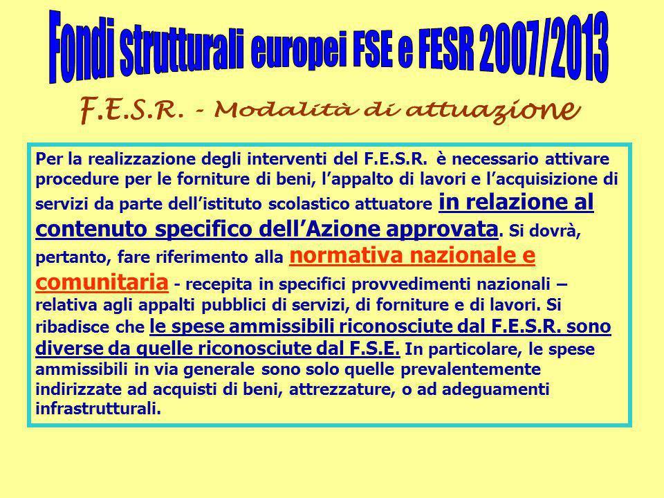 Per la realizzazione degli interventi del F.E.S.R. è necessario attivare procedure per le forniture di beni, l'appalto di lavori e l'acquisizione di s