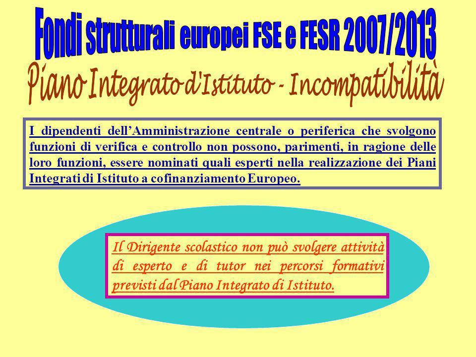 I dipendenti dell'Amministrazione centrale o periferica che svolgono funzioni di verifica e controllo non possono, parimenti, in ragione delle loro funzioni, essere nominati quali esperti nella realizzazione dei Piani Integrati di Istituto a cofinanziamento Europeo.
