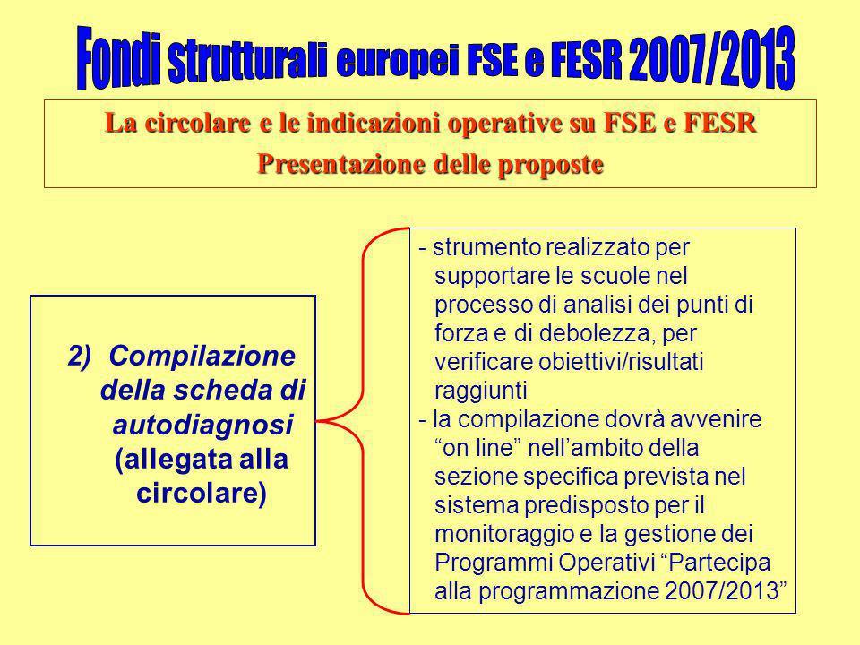 La circolare e le indicazioni operative su FSE e FESR Presentazione delle proposte 2) Compilazione della scheda di autodiagnosi (allegata alla circola